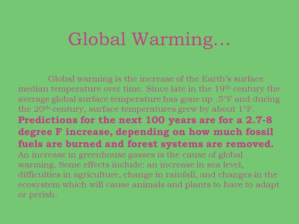 Global Warming… Global warming is the increase of the Earth's surface median temperature over time. Since late in the 19 th century the average global