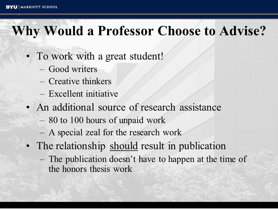 Why Would a Professor Choose to Advise. To work with a great student.