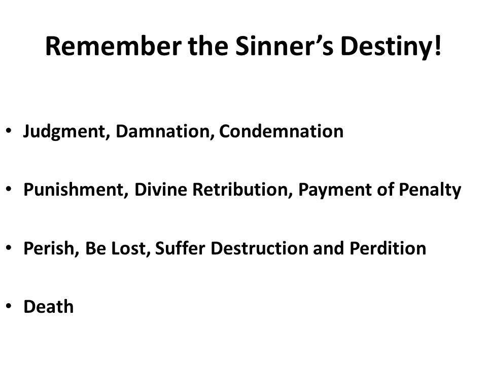 Remember the Sinner's Destiny.