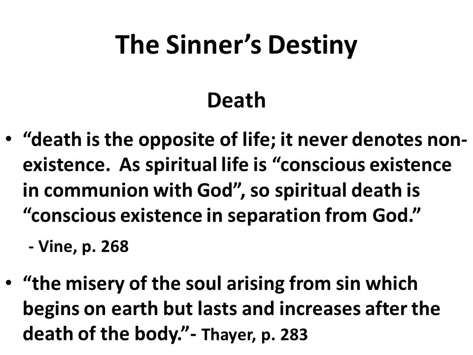 """The Sinner's Destiny Death """"death is the opposite of life; it never denotes non- existence. As spiritual life is """"conscious existence in communion wit"""