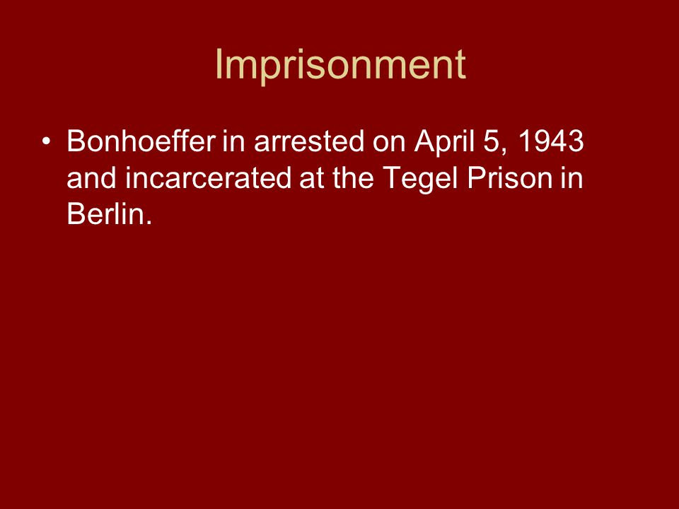Imprisonment Bonhoeffer in arrested on April 5, 1943 and incarcerated at the Tegel Prison in Berlin.