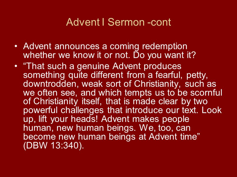 Advent I Sermon -cont Advent announces a coming redemption whether we know it or not.