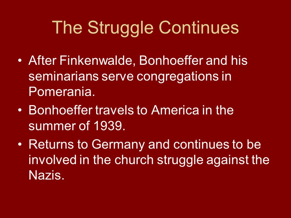 The Struggle Continues After Finkenwalde, Bonhoeffer and his seminarians serve congregations in Pomerania.