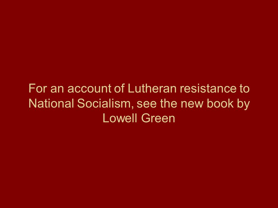 For an account of Lutheran resistance to National Socialism, see the new book by Lowell Green