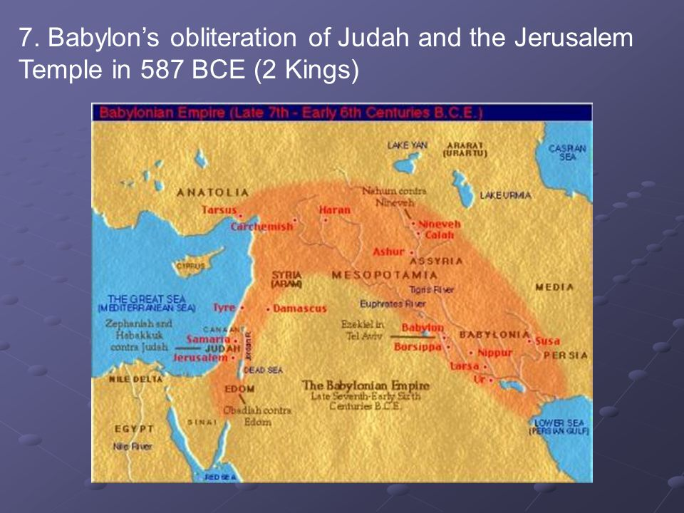 7. Babylon's obliteration of Judah and the Jerusalem Temple in 587 BCE (2 Kings)