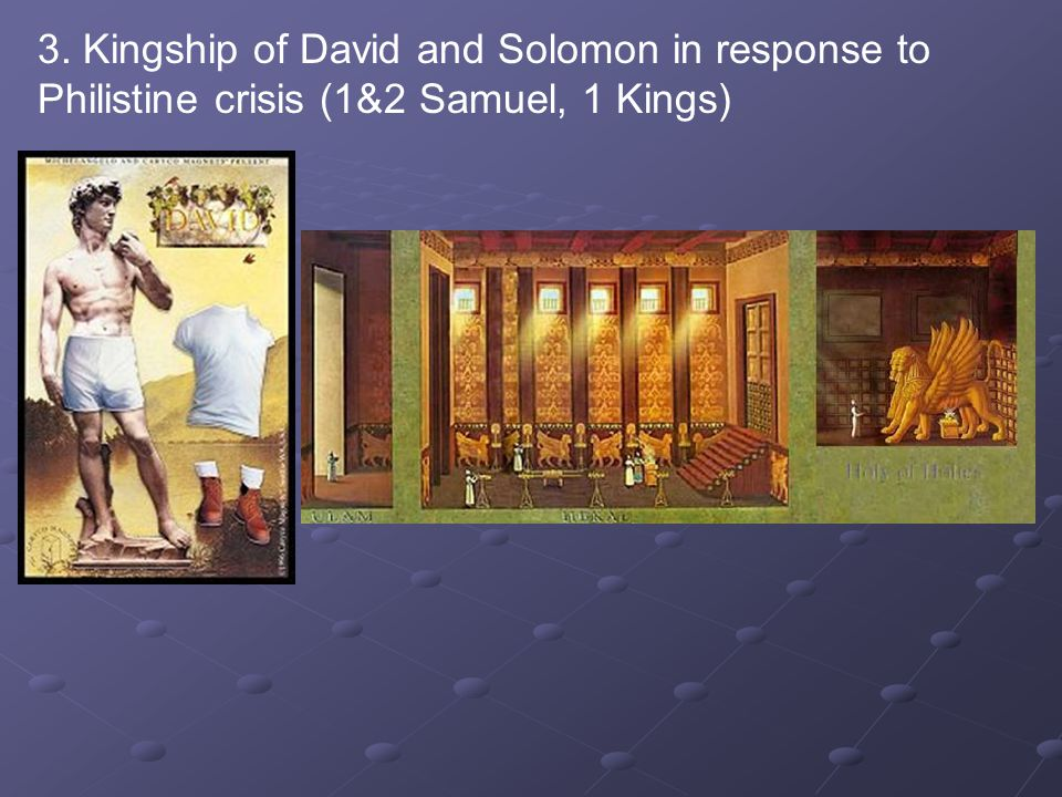 3. Kingship of David and Solomon in response to Philistine crisis (1&2 Samuel, 1 Kings)