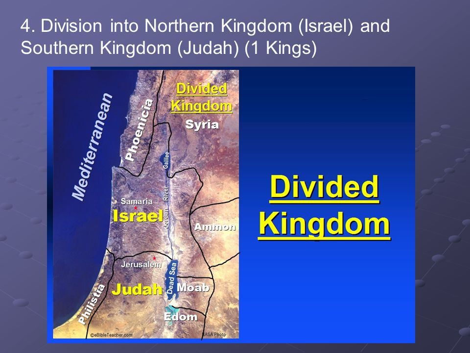 4. Division into Northern Kingdom (Israel) and Southern Kingdom (Judah) (1 Kings)