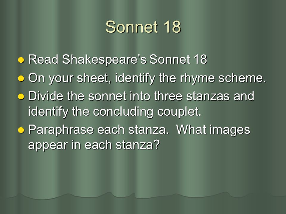 Sonnet 18 Read Read Shakespeare's Shakespeare's Sonnet 18 On On your sheet, identify the rhyme scheme. Divide Divide the sonnet into three stanzas and