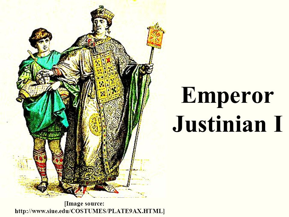Emperor Justinian I [Image source: http://www.siue.edu/COSTUMES/PLATE9AX.HTML]