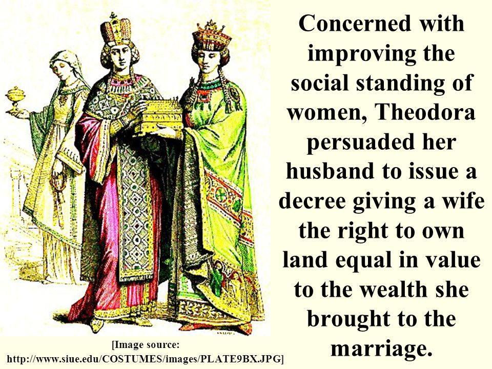 Concerned with improving the social standing of women, Theodora persuaded her husband to issue a decree giving a wife the right to own land equal in v