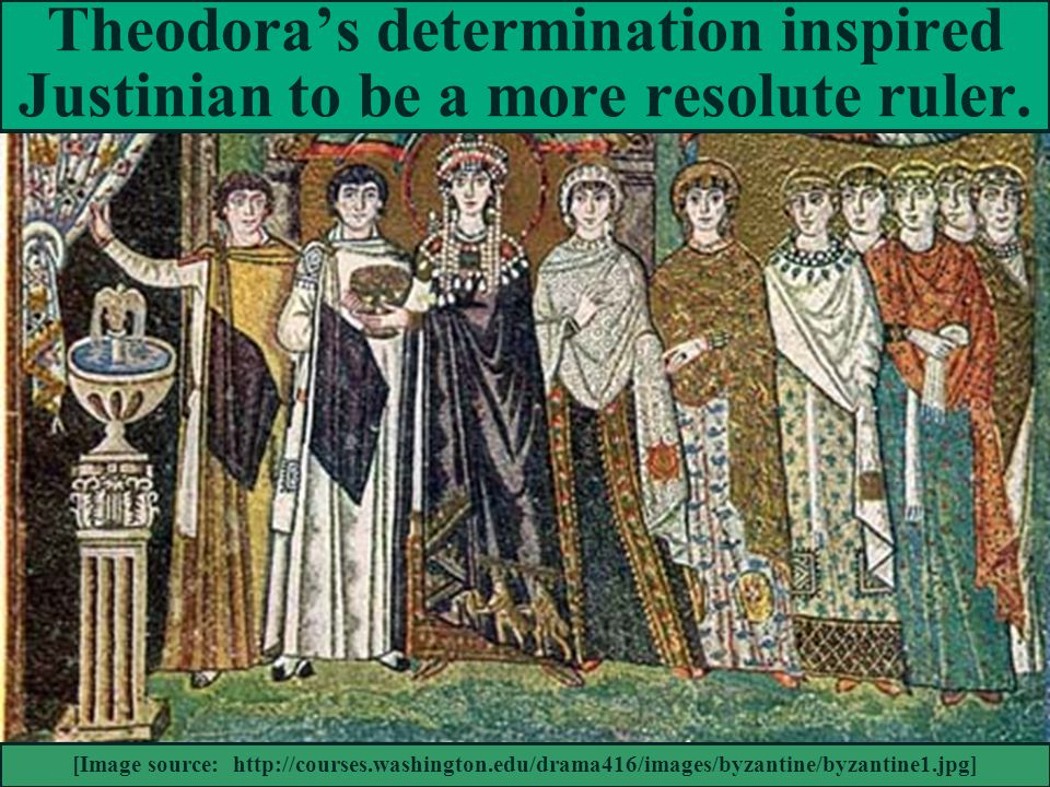 Theodora's determination inspired Justinian to be a more resolute ruler.