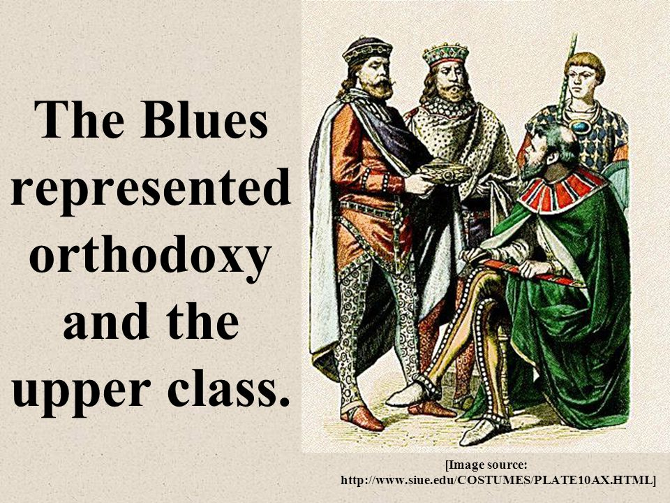 The Blues represented orthodoxy and the upper class. [Image source: http://www.siue.edu/COSTUMES/PLATE10AX.HTML]