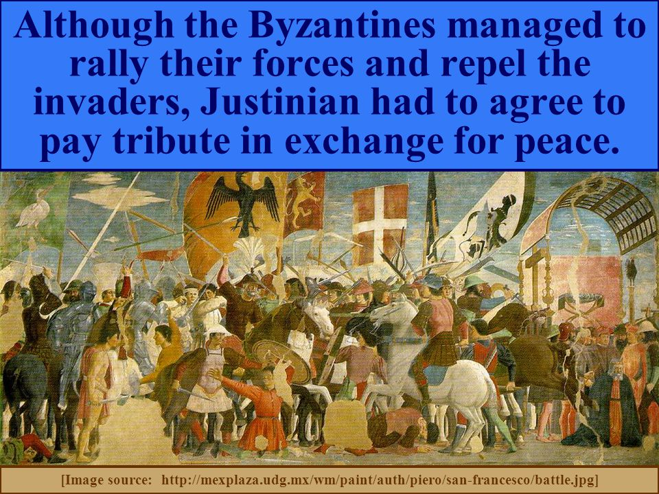 Although the Byzantines managed to rally their forces and repel the invaders, Justinian had to agree to pay tribute in exchange for peace.