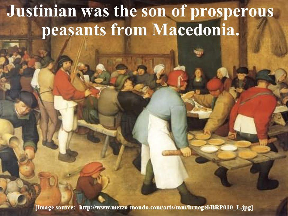 Justinian was the son of prosperous peasants from Macedonia. [Image source: http://www.mezzo-mondo.com/arts/mm/bruegel/BRP010_L.jpg]