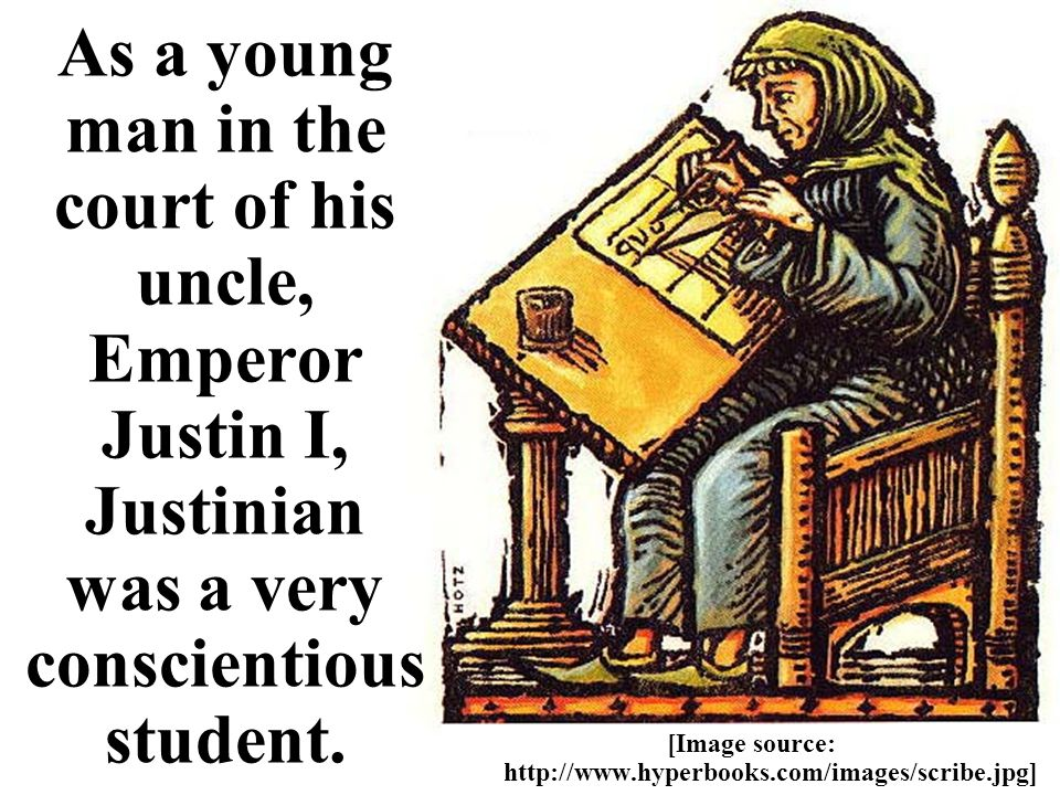 As a young man in the court of his uncle, Emperor Justin I, Justinian was a very conscientious student.