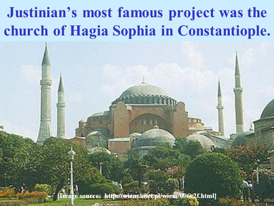 Justinian's most famous project was the church of Hagia Sophia in Constantiople.
