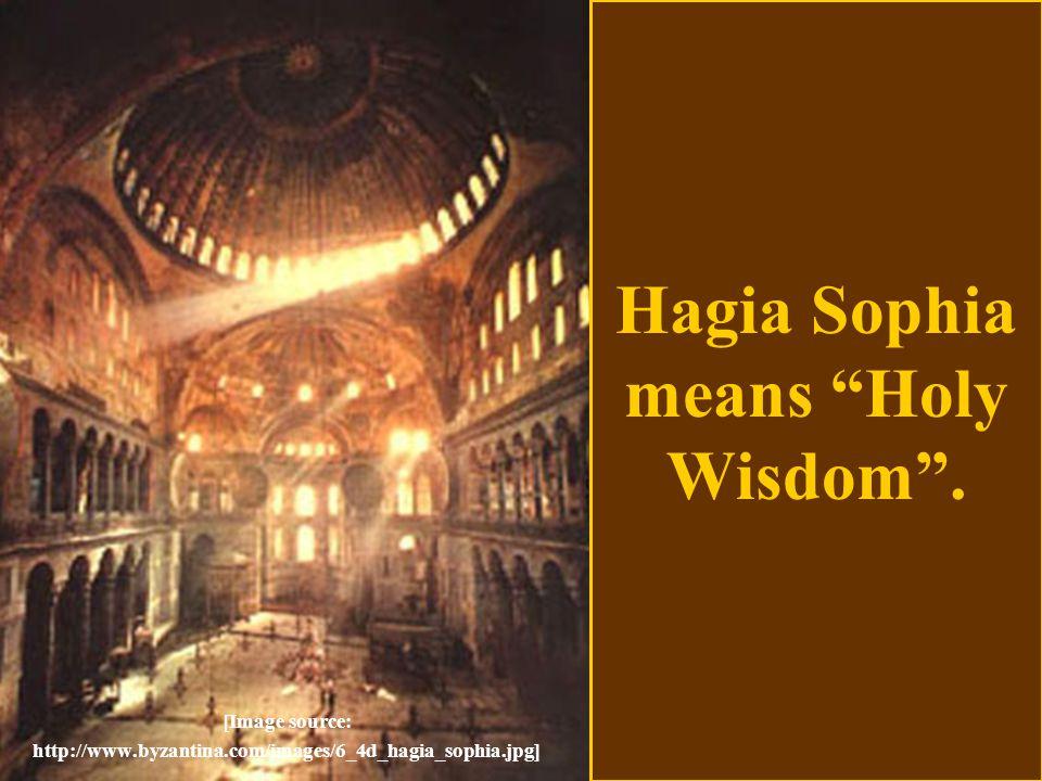 "Hagia Sophia means ""Holy Wisdom"". [Image source: http://www.byzantina.com/images/6_4d_hagia_sophia.jpg]"