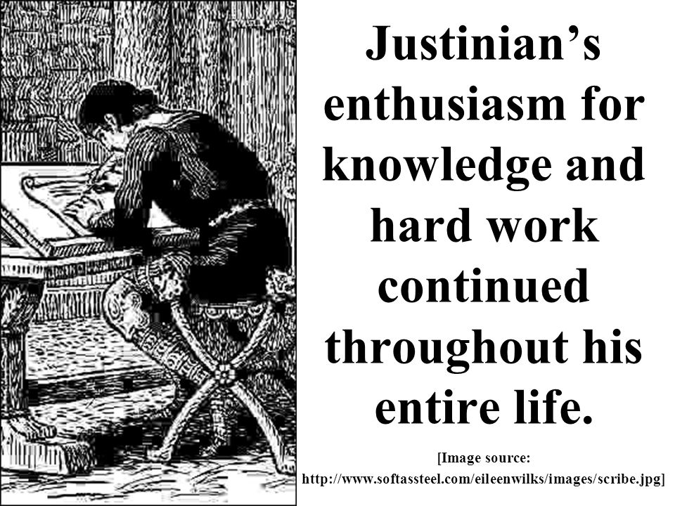 Justinian's enthusiasm for knowledge and hard work continued throughout his entire life. [Image source: http://www.softassteel.com/eileenwilks/images/