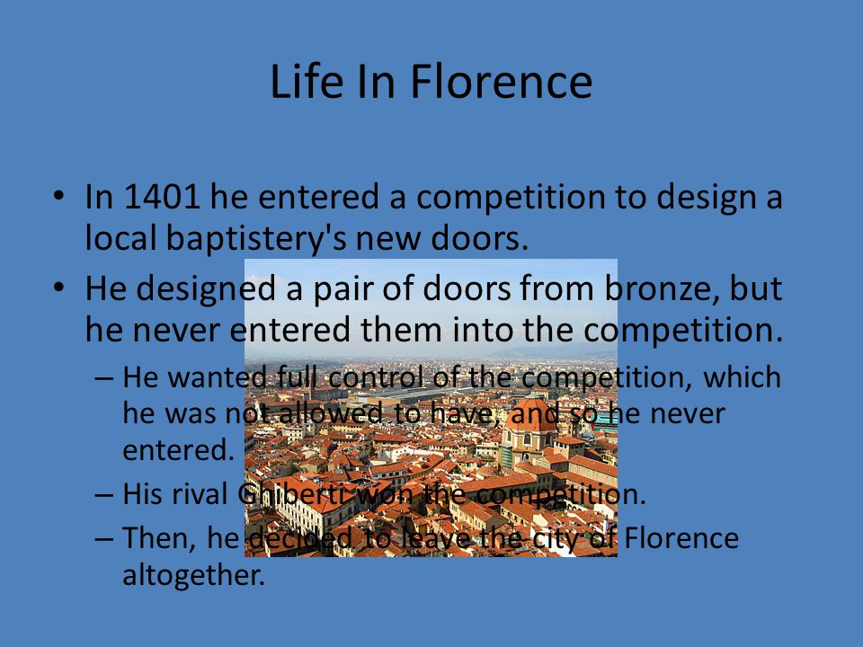 Life In Florence In 1401 he entered a competition to design a local baptistery s new doors.