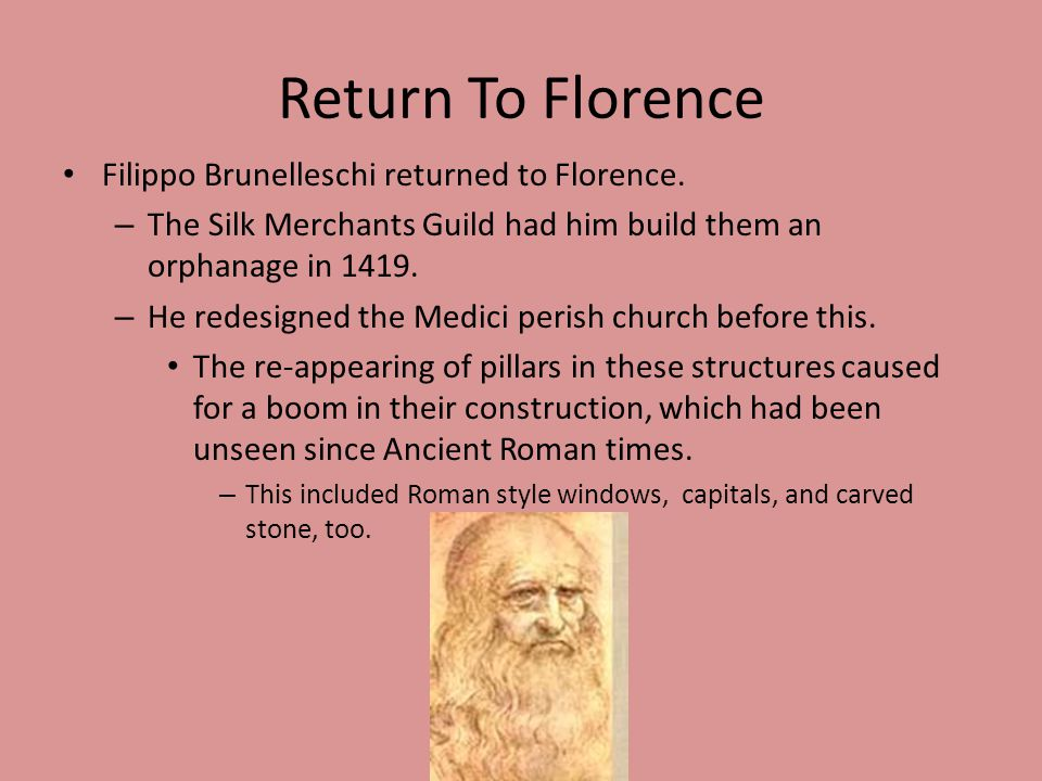 Return To Florence Filippo Brunelleschi returned to Florence.