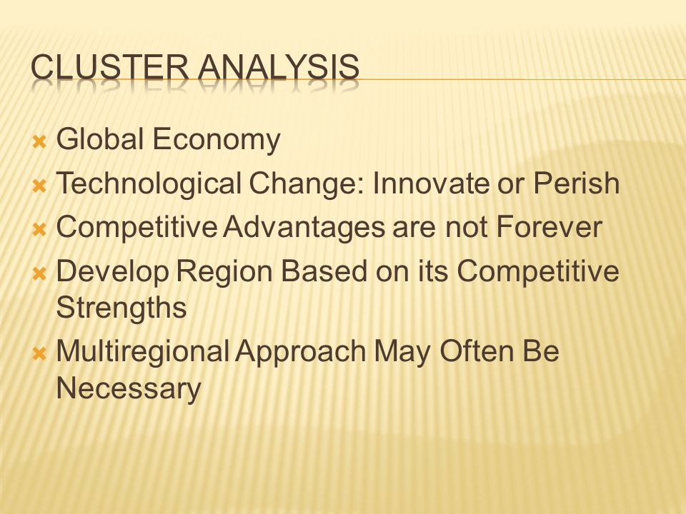  Global Economy  Technological Change: Innovate or Perish  Competitive Advantages are not Forever  Develop Region Based on its Competitive Strengths  Multiregional Approach May Often Be Necessary