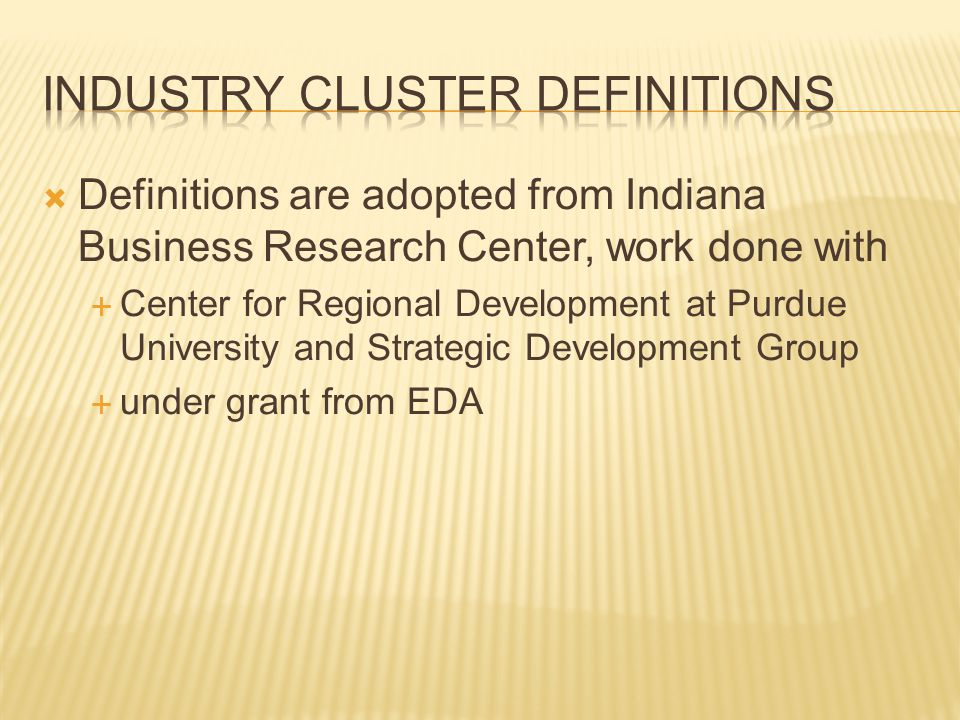  Definitions are adopted from Indiana Business Research Center, work done with  Center for Regional Development at Purdue University and Strategic Development Group  under grant from EDA