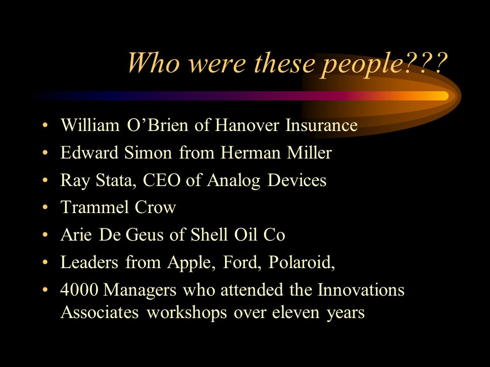 Who were these people??? William O'Brien of Hanover Insurance Edward Simon from Herman Miller Ray Stata, CEO of Analog Devices Trammel Crow Arie De Ge