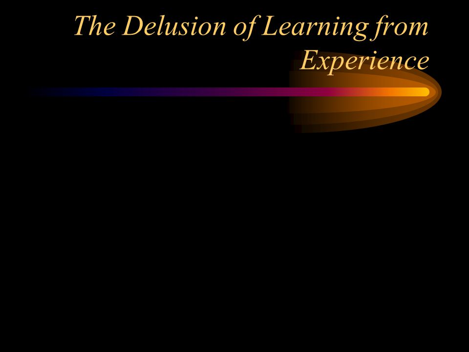 The Delusion of Learning from Experience
