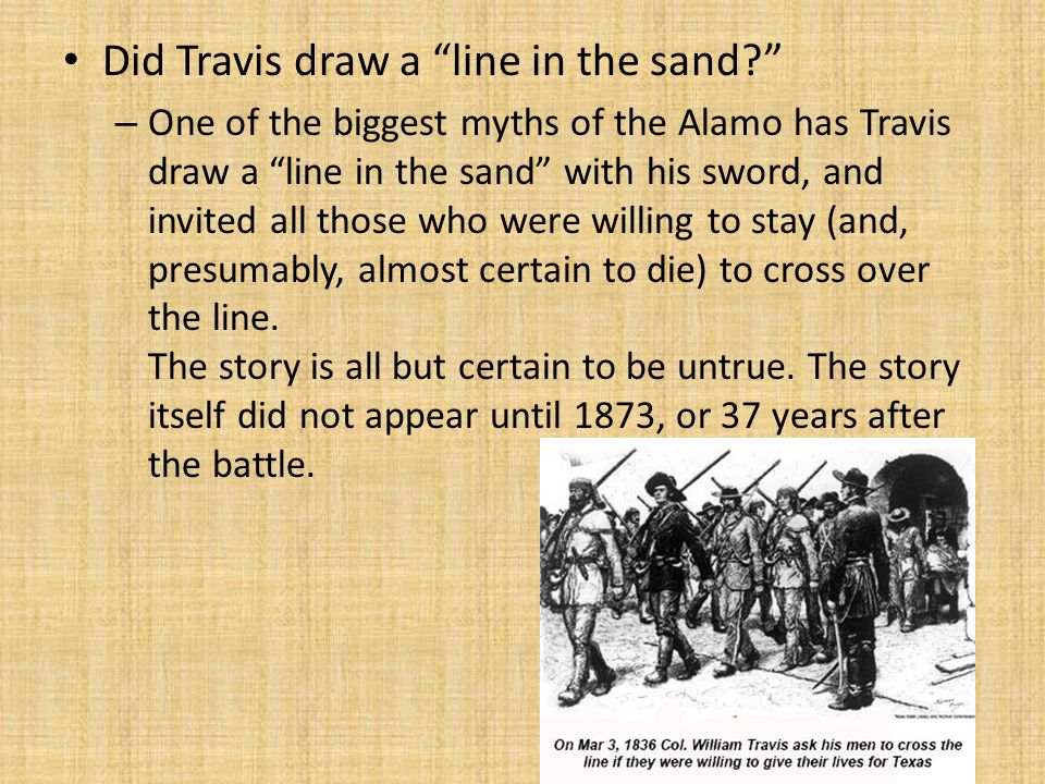 """Did Travis draw a """"line in the sand?"""" – One of the biggest myths of the Alamo has Travis draw a """"line in the sand"""" with his sword, and invited all tho"""