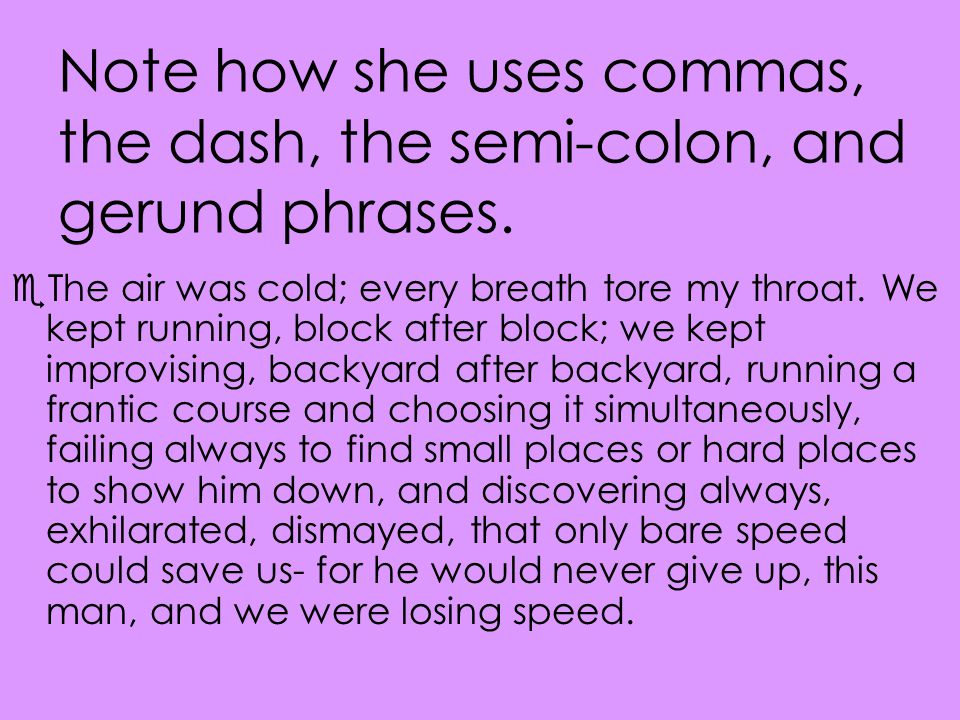 Note how she uses commas, the dash, the semi-colon, and gerund phrases.