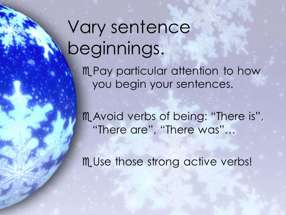 Sentence Beginnings eDon't always begin with your subject: eSubject + verb + prepositional phrase.