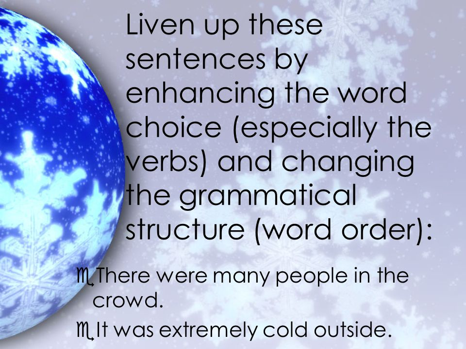 Liven up these sentences by enhancing the word choice (especially the verbs) and changing the grammatical structure (word order): eThere were many people in the crowd.
