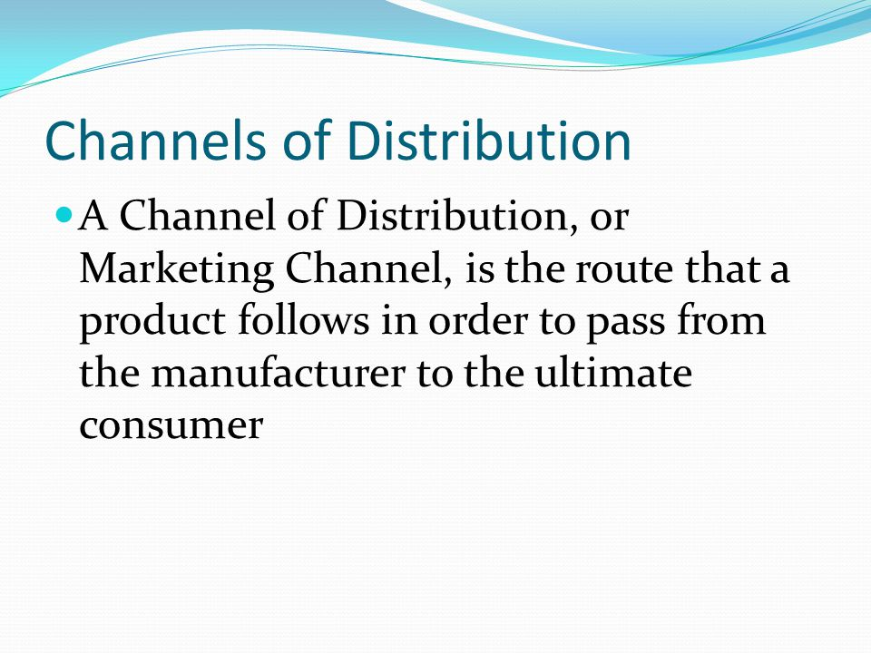 Channels of Distribution A Channel of Distribution, or Marketing Channel, is the route that a product follows in order to pass from the manufacturer t