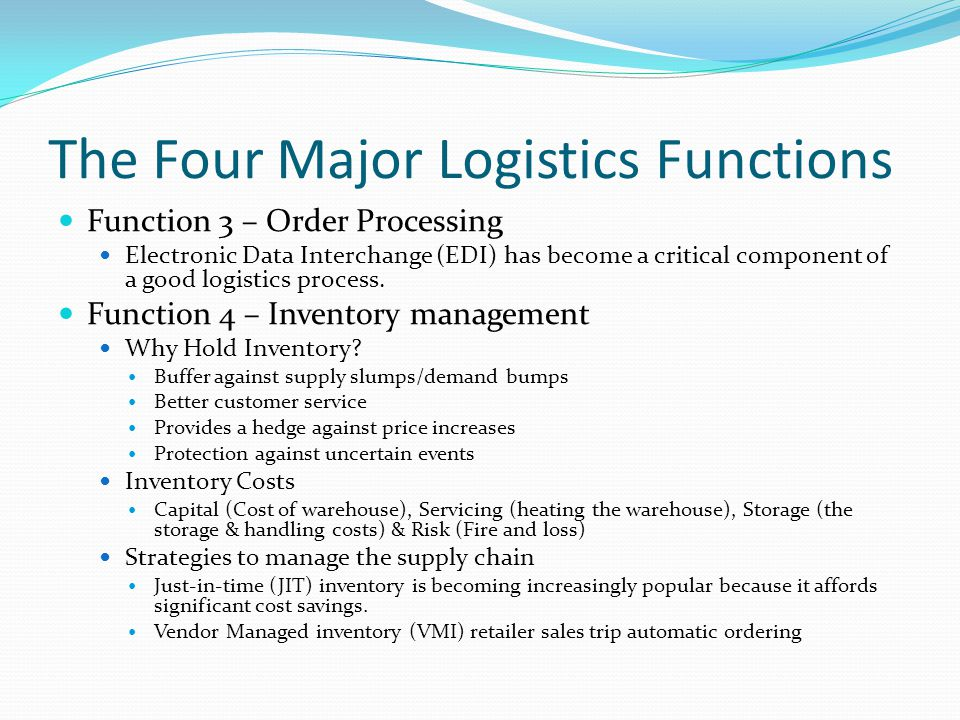 The Four Major Logistics Functions Function 3 – Order Processing Electronic Data Interchange (EDI) has become a critical component of a good logistics