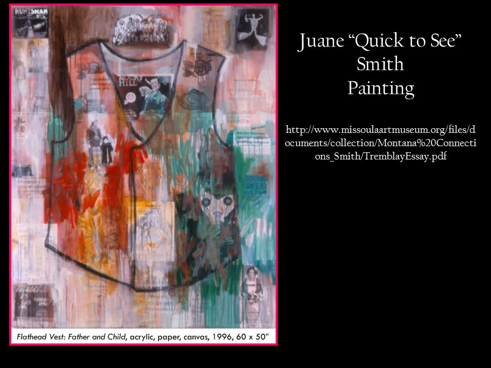 Juane Quick to See Smith Painting http://www.missoulaartmuseum.org/files/d ocuments/collection/Montana%20Connecti ons_Smith/TremblayEssay.pdf
