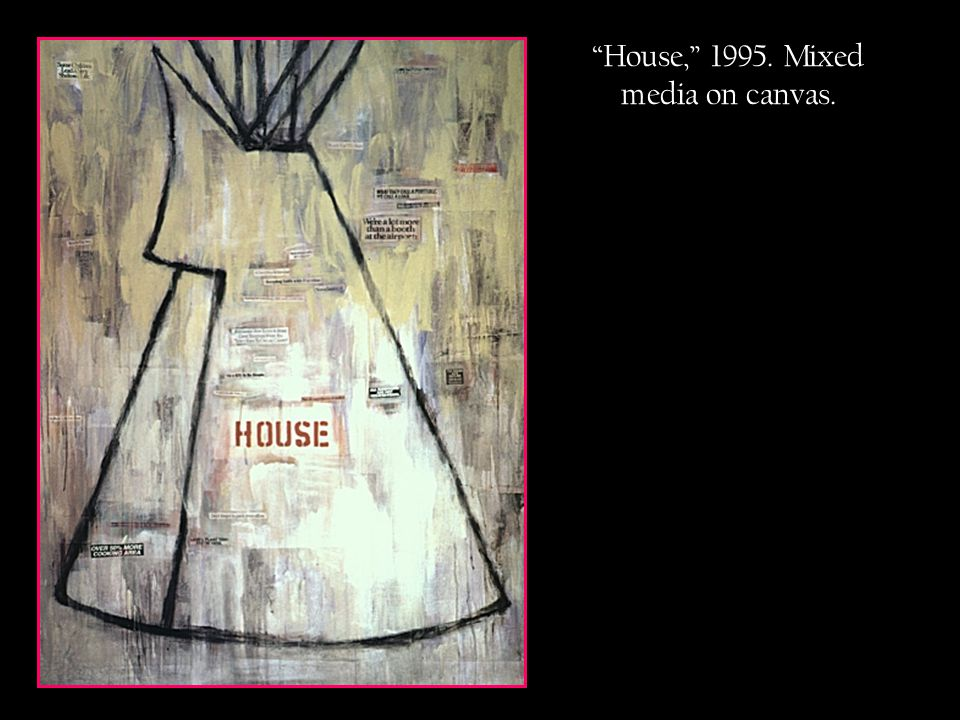 House, 1995. Mixed media on canvas.