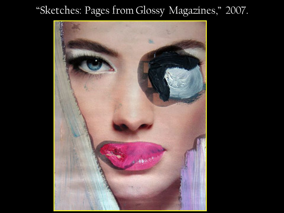 Sketches: Pages from Glossy Magazines, 2007.