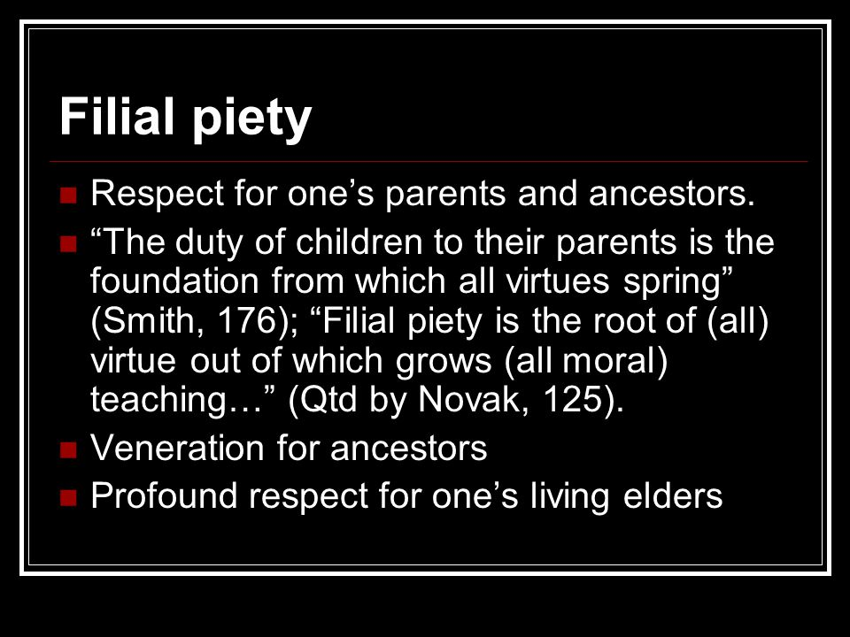 Filial piety Respect for one's parents and ancestors.