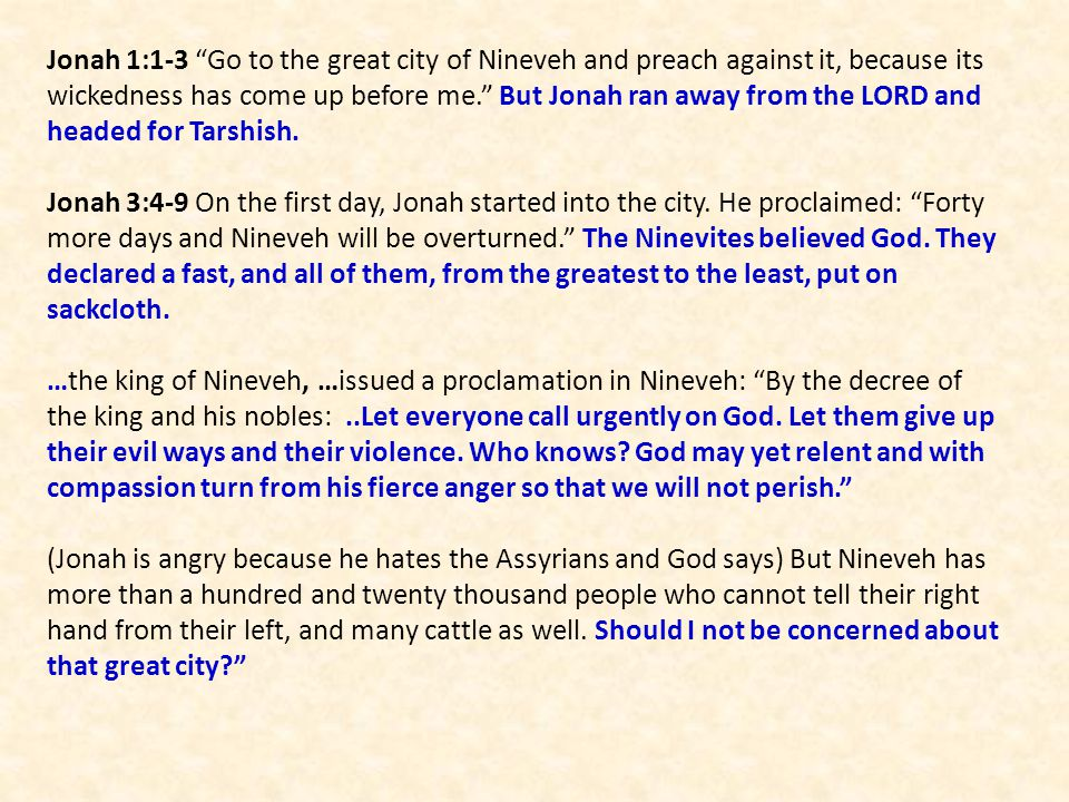 """Jonah 1:1-3 """"Go to the great city of Nineveh and preach against it, because its wickedness has come up before me."""" But Jonah ran away from the LORD an"""