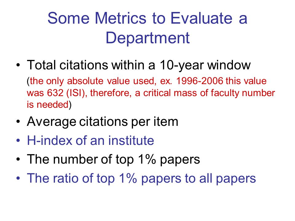 Some Metrics to Evaluate a Department Total citations within a 10-year window (the only absolute value used, ex.