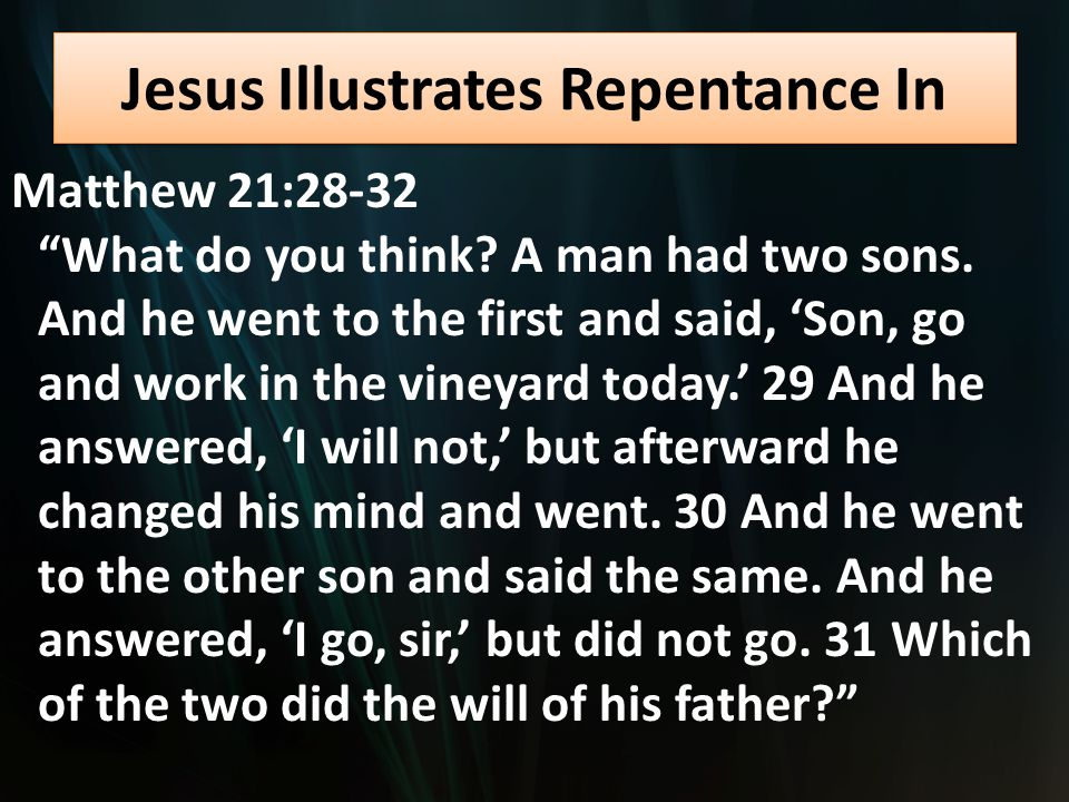Jesus Illustrates Repentance In Matthew 21:28-32 What do you think.