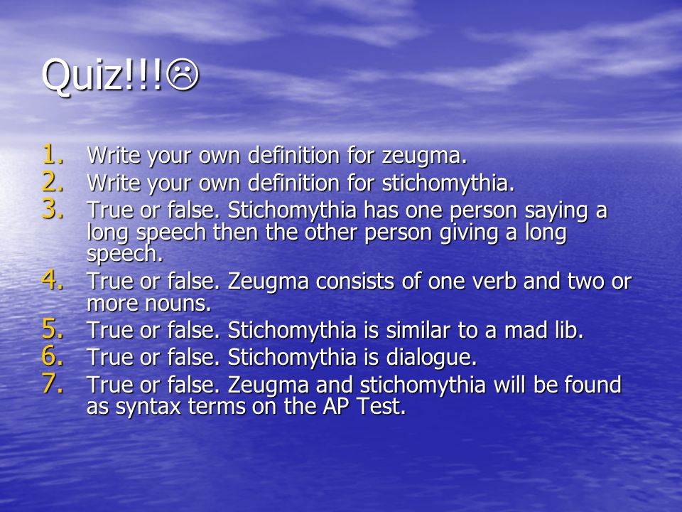 Quiz!!. 1. Write your own definition for zeugma.