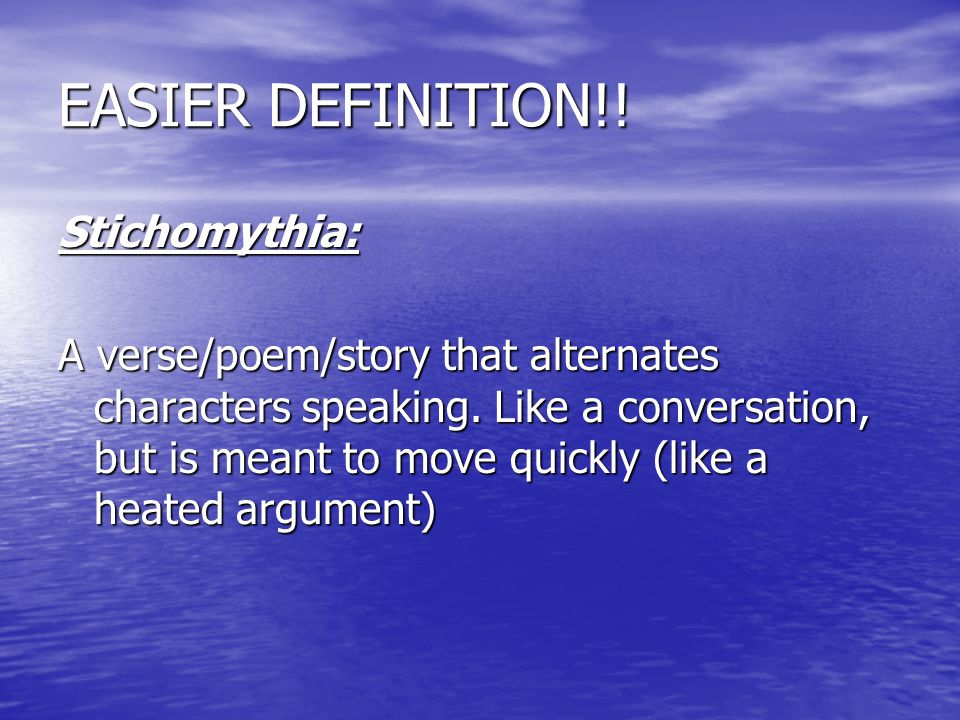EASIER DEFINITION!.Stichomythia: A verse/poem/story that alternates characters speaking.