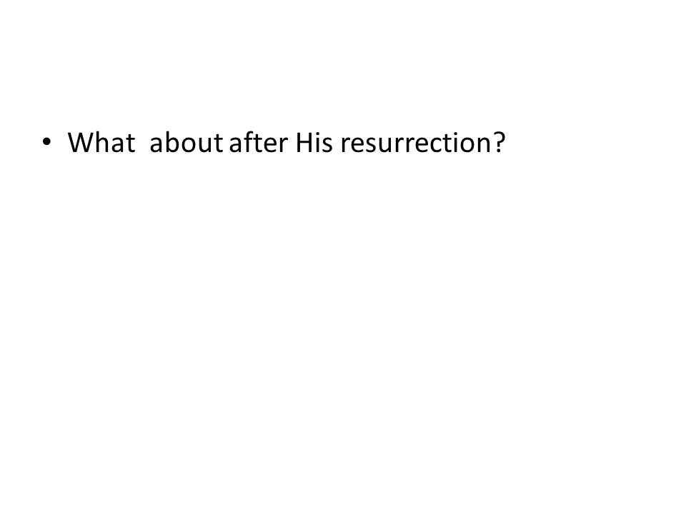 What about after His resurrection