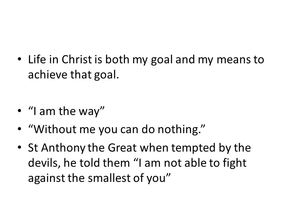 Life in Christ is both my goal and my means to achieve that goal.