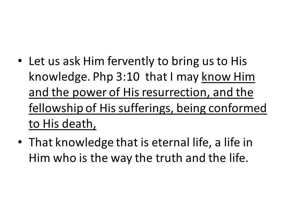 Let us ask Him fervently to bring us to His knowledge.