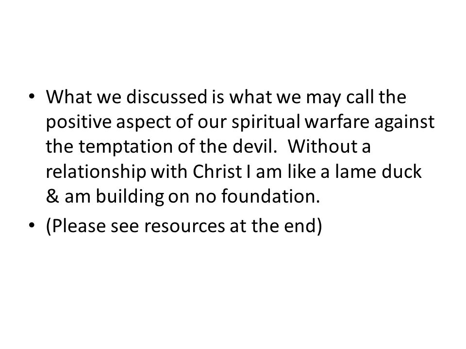 What we discussed is what we may call the positive aspect of our spiritual warfare against the temptation of the devil.
