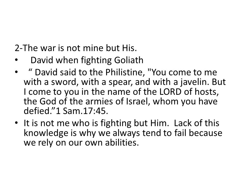 "2-The war is not mine but His. David when fighting Goliath "" David said to the Philistine,"