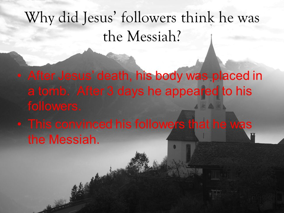 Why did Jesus' followers think he was the Messiah.