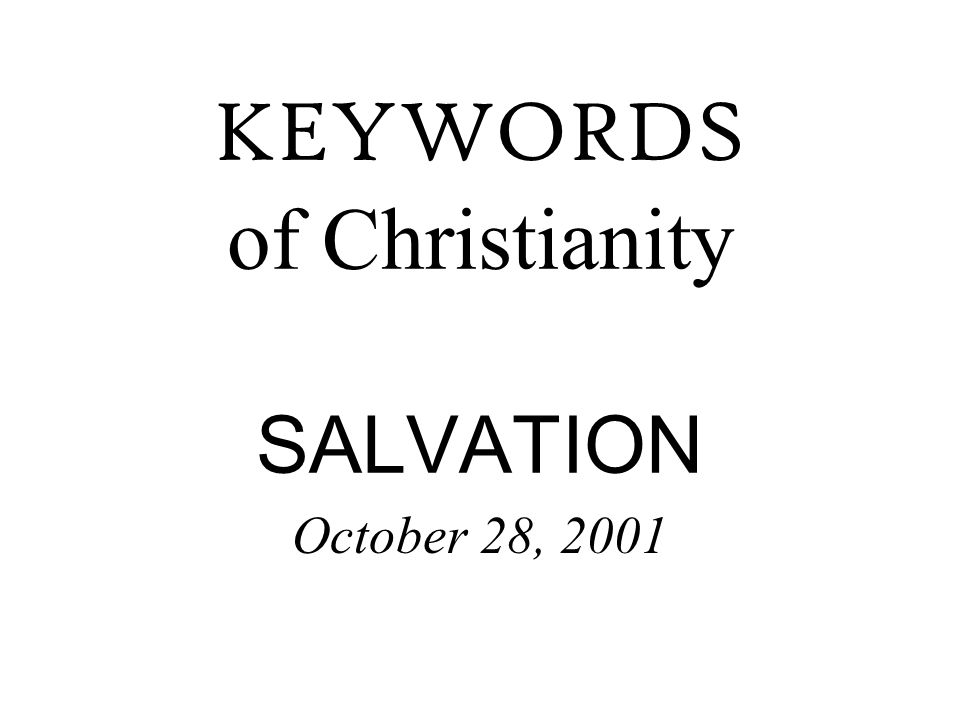 KEYWORDS of Christianity SALVATION October 28, 2001